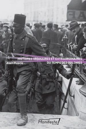 Alain Ruscio histoire ordinaire et extraordinaire au temps des colonies